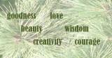 Christmas goodness, love, beauty, wisdom, creativity, courage