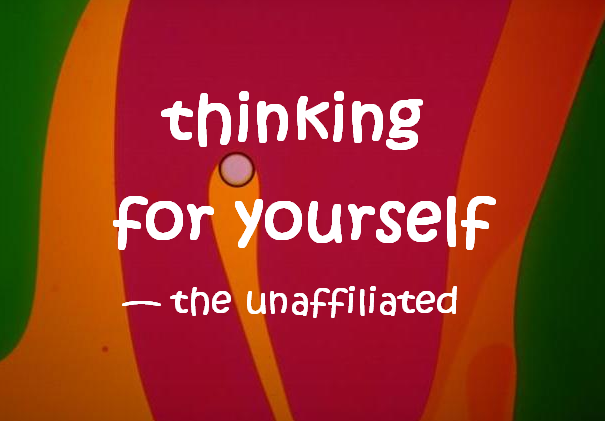 Thinking for yourself - the unaffiliated