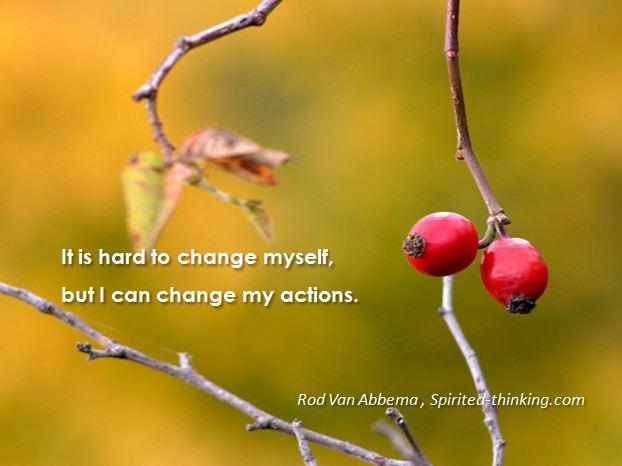 It is hard to change myself, but I can change my actions.