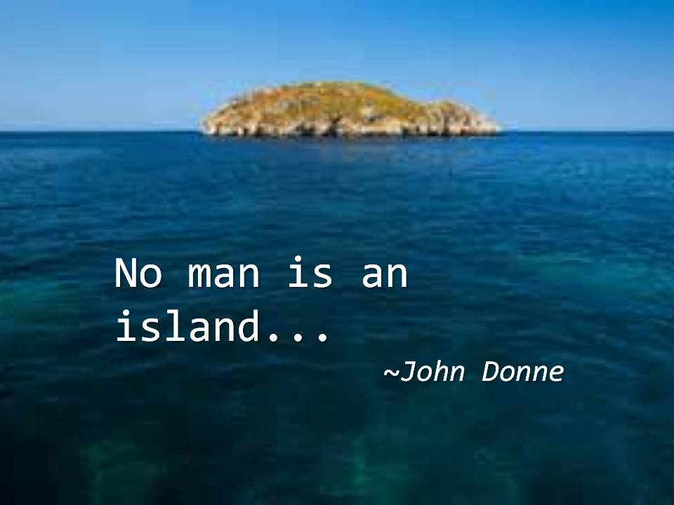 an essay about no man is an island Writing a college application essay is not easy inspiration alone is not the key to effective essay writing (no man is an island.