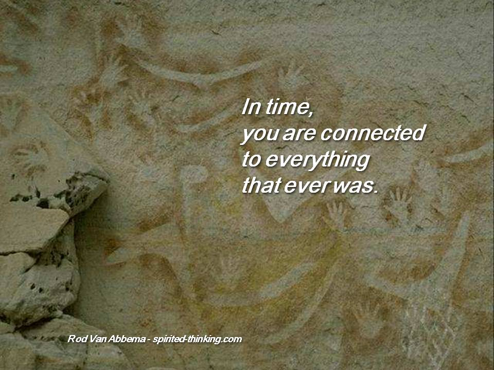 """In time, you are connected to everything that ever was."""" width="""